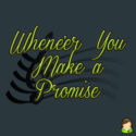 Whene'er You Make a Promise